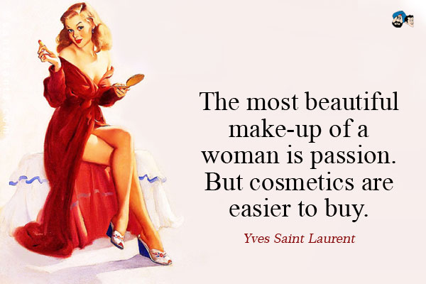 the most beautiful make up is passion